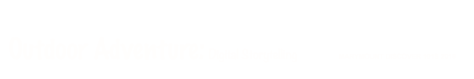 DCS FA19 Outdoor Adventure: Digital Storytelling